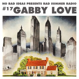 No Bad Ideas Presents Rad Summer Radio #17 Gabby Love