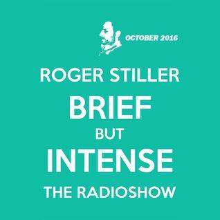 Roger Stiller - Brief But Intense - RadioShow October 2016