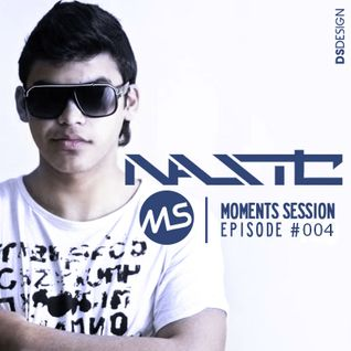 Nastic - Moments Session (Episode 004)