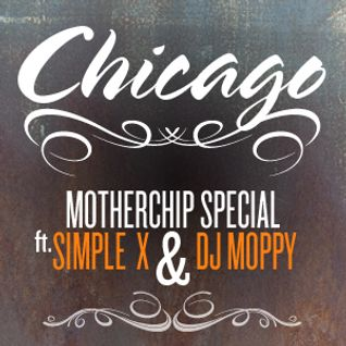 MotherChip 30 - Chicago special with Simple X & DJ Moppy