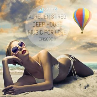 Aurelien Stireg - Deep House Music for Love episode 9 2014-11-15