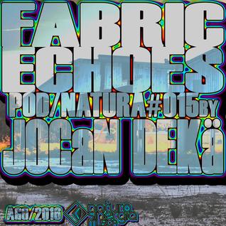 · FABRIC ECHOES · POD/NATURA#015 BY JOCAN DEKÄ