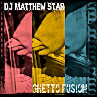 DJ Matthew Star - Ghetto Fusion (Free MP3 DL)