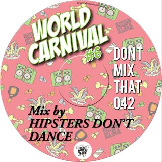 DON'T MIX THAT VOL 42: Hipsters Don't Dance present World Carnival 6