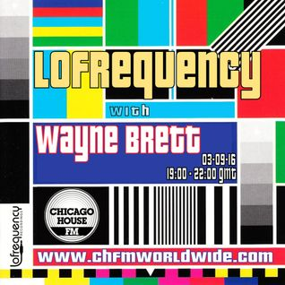Wayne Brett's Lofrequency Show on Chicago House FM 03-09-16
