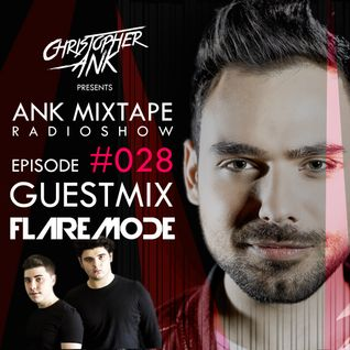 Ank Mixtape #028 Christopher Ank Radio Show - GuestMix Flaremode Music