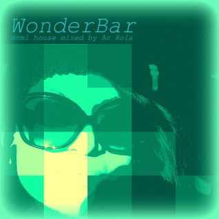 [wonderbar] house tech house mnml house // <<< mixed by Ac Rola ...ENJOY IT !!!
