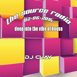 Clay @ The Source Radio - Deep Into The Vibe Of House (02-06-015)