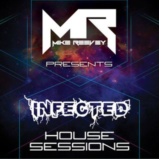Mike Reevey Presents. Infected House Sessions #08 (Guest Mix - Be Proofed)