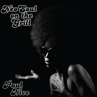 Neo Soul On The Grill / Paul Nice