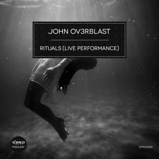 [dtpod030] John Ov3rblast - Rituals (Live Performance)