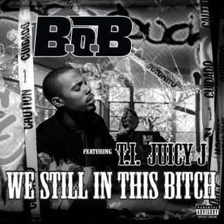 B.o.B. - We Still In This Bitch (feat. T.I. & Juicy J)