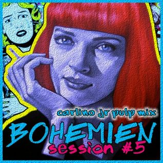 Bohèmien Session #5 (carlino jr pulp mix)