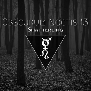 Obscurum Noctis 13 ∴ Shatterling