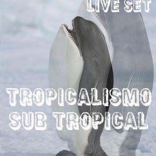 TROPICALISMO SUB TROPICAL (LIVE SET)