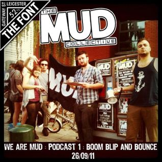 We Are Mud : Podcast 1 : Boom, Blip & Bounce - 26/09/2011