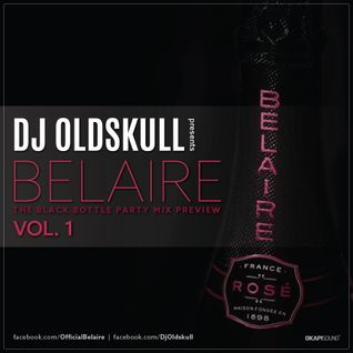 DJ OLDSKULL presents BELAIRE: The Black Bottle Boys Mix Vol. 1