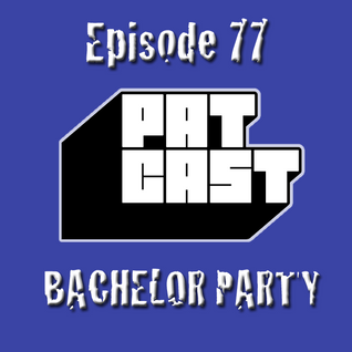 Episode 77 - Bachelor Party