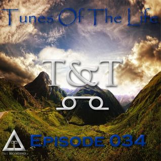 T&T – Tunes Of The Life [Episode 034]