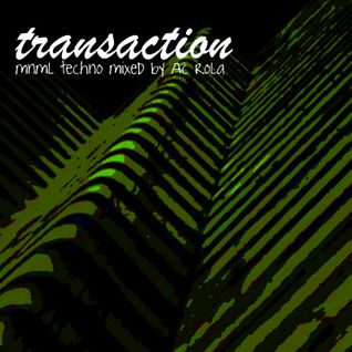 [Transaction] minimal techno2tech Session mixed by Ac Rola ...N'joy it !!!