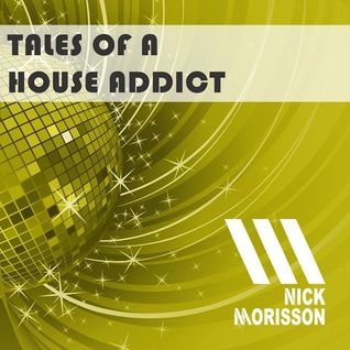 Nick Morisson - Tales Of A House Addict - Chapter 169 - TECHY & GROOVY HOUSE