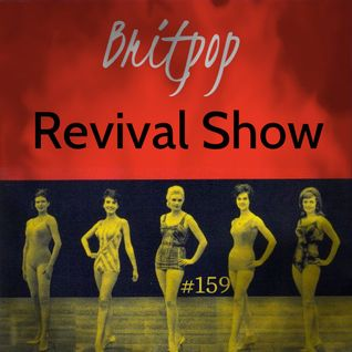 Britpop Revival Show #159 1st June 2016