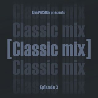DEEPINSIDE pres. CLASSIC MIX Episode 03
