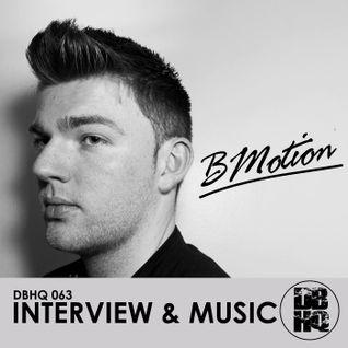 DBHQ 063 BMotion Interview & Music