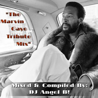 The Marvin Gaye Tribute - Mixed & Compiled By: DJ Angel B!