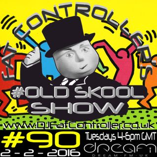 #OldSkool Show #90 with DJ Fat Controller 2nd Feb 2016