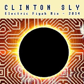 Clinton Sly - Electric Fiyah Mix 2014