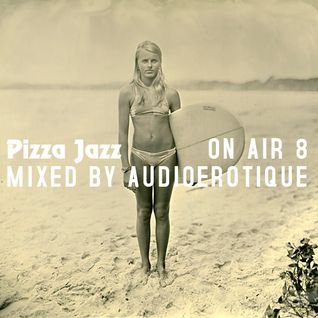 Pizza Jazz On Air 8 (Mixed by Audioerotique)