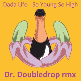 Dada life - So young so high_Doctor Doubledrop rmx