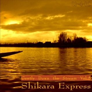 Gently Down the Stream Vol.5 - Shikara Express