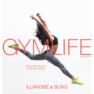 ILLANOISE x BLING: GymLife Workout Series Episode One