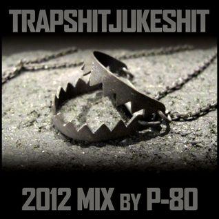P-80 - TRAPSHITJUKESHIT (2012 Mix)