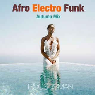 Afro Electro Funk & Autumn Mix - Roosticman