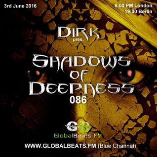 Dirk pres. Shadows Of Deepness 086 (3rd June 2016) on GlobalBeats.FM [Blue Channel]