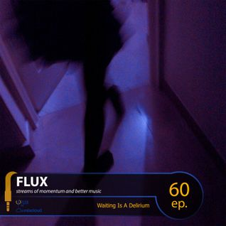 FLUX 60 // Waiting Is A Delirium