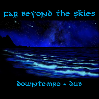 Far Beyond The Skies 008: Downtempo + Dub