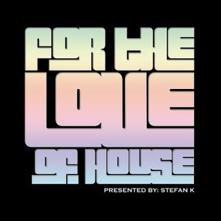 STEFAN K - FOR THE LOVE OF HOUSE RADIOSHOW WEEK 34