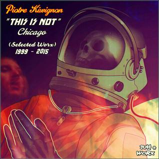 Piotre Kiwignon - This is Not Chicago [Album Mix]