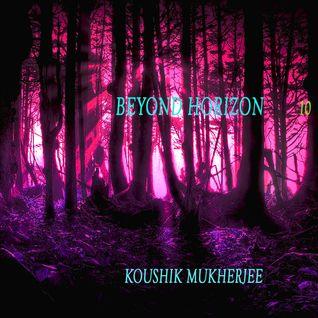 Beyond Horizon 10 with Koushik Mukherjee