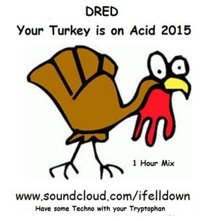 Your Turkey is on Acid 2015