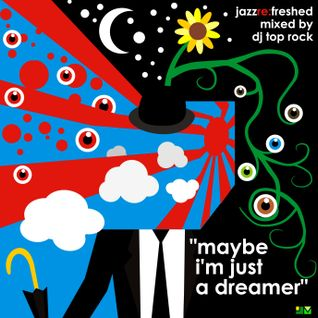 Maybe im just a dreamer - jazz re:freshed mix by Dj TopRock