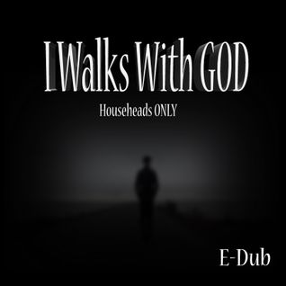 I Walks With GOD (Househeads Only)