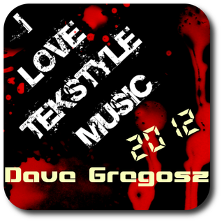 I love Tekstyle Music! First Mix in 2012 by Dave Gregosz