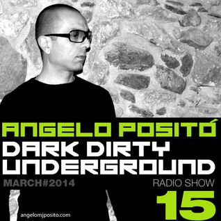 ANGELO POSITO - Dark Dirty Underground (MARCH 2014)