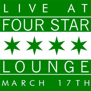 Live @ Four Star Lounge Part 1 (St. Patty's Day Edition)