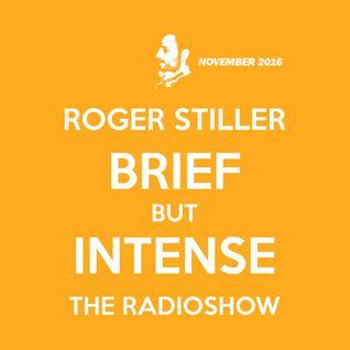 Roger Stiller - Brief But Intense - RadioShow November 2016